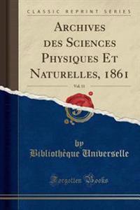 Archives des Sciences Physiques Et Naturelles, 1861, Vol. 11 (Classic Reprint)