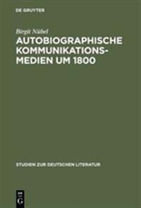 Autobiographische Kommunikationsmedien Um 1800
