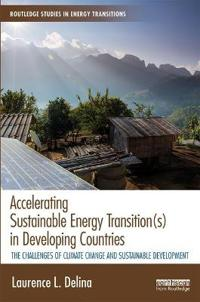 Accelerating Sustainable Energy Transition(s) in Developing Countries: The Challenges of Climate Change and Sustainable Development