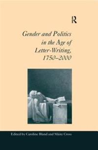 Gender and Politics in the Age of Letter-Writing, 1750-2000