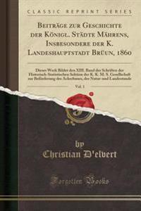 Beiträge zur Geschichte der Königl. Städte Mährens, Insbesondere der K. Landeshauptstadt Brüun, 1860, Vol. 1
