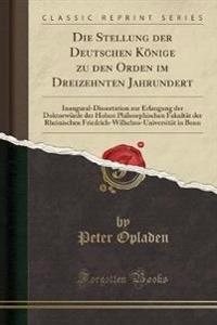 Die Stellung der Deutschen Könige zu den Orden im Dreizehnten Jahrundert