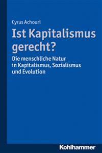 Ist Kapitalismus Gerecht?: Die Menschliche Natur in Kapitalismus, Sozialismus Und Evolution