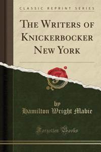 The Writers of Knickerbocker New York (Classic Reprint)