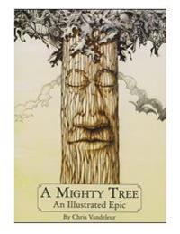 A Mighty Tree: An Illustrated Epic