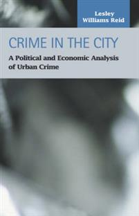 Crime in the City: A Political and Economic Analysis of Urban Crime