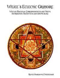 Wejee's Eclectic Grimoire: Wiccan Magickal Correspondences and Useful Information for Novices and Adepts Alike