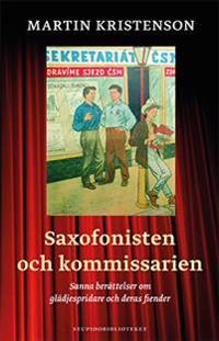 Saxofonisten och kommissarien : sanna berättelser om glädjespridare och deras fiender