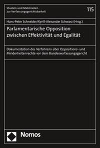 Parlamentarische Opposition Zwischen Effektivitat Und Egalitat: Dokumentation Des Verfahrens Uber Oppositions- Und Minderheitenrechte VOR Dem Bundesve