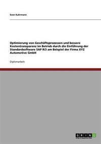 Optimierung Von Geschaftsprozessen Und Bessere Kostentransparenz Im Betrieb Durch Die Einfuhrung Der Standardsoftware SAP R/3 Am Beispiel Der Firma Xyz Automotive Gmbh