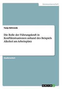 Die Rolle Der Fuhrungskraft in Konfliktsituationen Anhand Des Beispiels Alkohol Am Arbeitsplatz