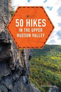 50 Hikes in the Upper Hudson Valley