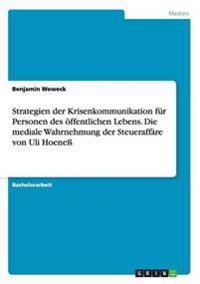 Strategien Der Krisenkommunikation Fur Personen Des Offentlichen Lebens. Die Mediale Wahrnehmung Der Steueraffare Von Uli Hoene