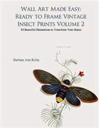 Wall Art Made Easy: Ready to Frame Vintage Insect Prints Volume 2: 30 Beautiful Illustrations to Transform Your Home