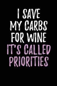 I Save My Carbs for Wine - It's Called Priorities: Blank Lined Journal - 6x9 - Adult Humor Gag Gift