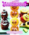 Bakemoji: Emoji Cupcakes, Cakes, and Baking Sure to Put a Smile on Any Occasion