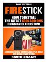 Firestick: How to Install the Latest Kodi Add-Ons for Amazon Fire Stick: Exodus, Genesis, Soundcloud, Plex, Hulu and Much, Much M