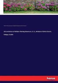Life and letters of William Fleming Stevenson, D. D., Minister of Christ Church, Rathgar, Dublin