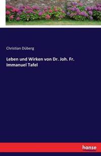 Leben Und Wirken Von Dr. Joh. Fr. Immanuel Tafel