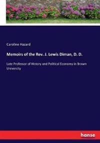 Memoirs of the Rev. J. Lewis Diman, D. D.
