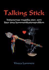 Talking stick : indianernas magiska stav, som löser dina kommunikationsproblem