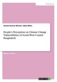 People's Perception on Climate Change Vulnerabilities of South-West Coastal Bangladesh