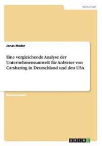 Eine Vergleichende Analyse Der Unternehmensumwelt Fur Anbieter Von Carsharing in Deutschland Und Den USA