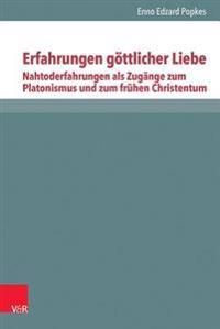 Erfahrungen Gottlicher Liebe: Nahtoderfahrungen ALS Zugange Zum Platonismus Und Zum Fruhen Christentum, Band 1