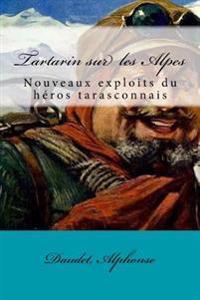 Tartarin Sur Les Alpes: Nouveaux Exploits Du Heros Tarasconnais