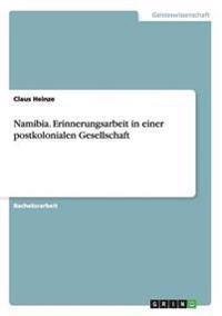 Namibia. Erinnerungsarbeit in Einer Postkolonialen Gesellschaft