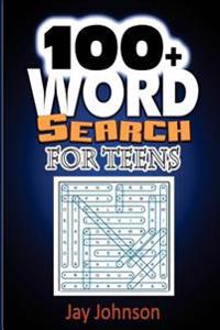 100+ Word Search for Teens: The Word Search Book for Teens with the Need to Increase English Vocabulary Today!
