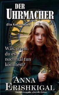 Der Uhrmacher: Ein Kurzroman (German Edition)