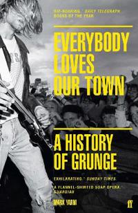 Everybody loves our town - a history of grunge