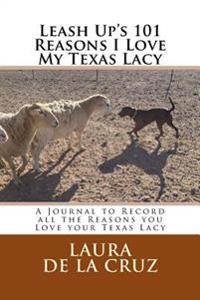 Leash Up's 101 Reasons I Love My Texas Lacy: A Journal to Record All the Reasons You Love Your Texas Lacy