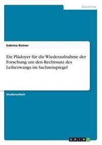 Ein Pladoyer Fur Die Wiederaufnahme Der Forschung Um Den Rechtssatz Des Leihezwangs Im Sachsenspiegel