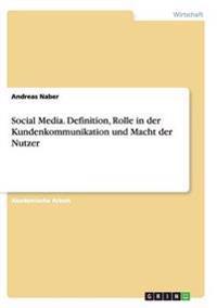 Social Media. Definition, Rolle in Der Kundenkommunikation Und Macht Der Nutzer