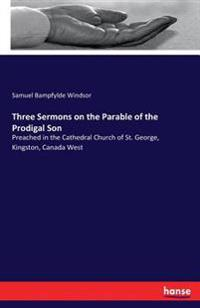 Three Sermons on the Parable of the Prodigal Son