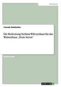 """Die Bedeutung Stefania Wilczynksas Fur Das Waisenhaus """"Dom Sierot"""""""
