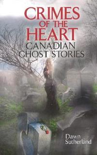 Crimes of the heart - canadian ghost stories
