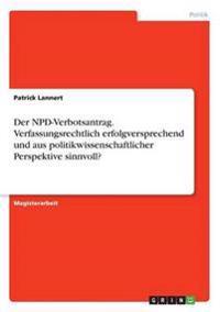 Der Npd-Verbotsantrag. Verfassungsrechtlich Erfolgversprechend Und Aus Politikwissenschaftlicher Perspektive Sinnvoll?