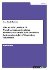 Lasst Sich Die Praklinische Notfallversorgung Des Akuten Koronarsyndroms (Acs) Im Deutschen Rettungsdienst Durch Telemedizin Verbessern?