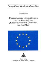 Untersuchung Zu Voraussetzungen Und Zur Systematik Der -Kritik Der Politischen Oekonomie- Von Karl Marx