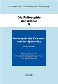 Die Philosophie Der Antike: Band 5: Die Philosophie Der Kaiserzeit Und Der Spatantike