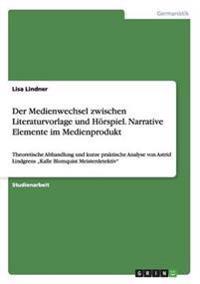Der Medienwechsel Zwischen Literaturvorlage Und Horspiel. Narrative Elemente Im Medienprodukt