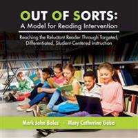 Out of Sorts: A Model for Reading Intervention: Reaching the Reluctant Reader Through Targeted, Differentiated, Student-Centered Ins