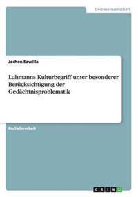 Luhmanns Kulturbegriff Unter Besonderer Berucksichtigung Der Gedachtnisproblematik