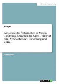 """Symptome Des Asthetischen in Nelson Goodmans """"Sprachen Der Kunst - Entwurf Einer Symboltheorie. Darstellung Und Kritik"""