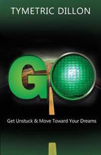 G.O. Get Unstuck & Move Toward Your Dream