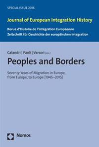 Peoples and Borders: Seventy Years of Migration in Europe, from Europe, to Europe (1945-2015)