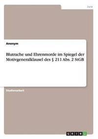 Blutrache Und Ehrenmorde Im Spiegel Der Motivgeneralklausel Des 211 ABS. 2 Stgb